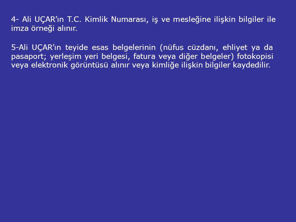 4- Ali UÇAR'ın T.C. Kimlik Numarası, iş ve mesleğine ilişkin bilgiler ile imza örneği alınır.