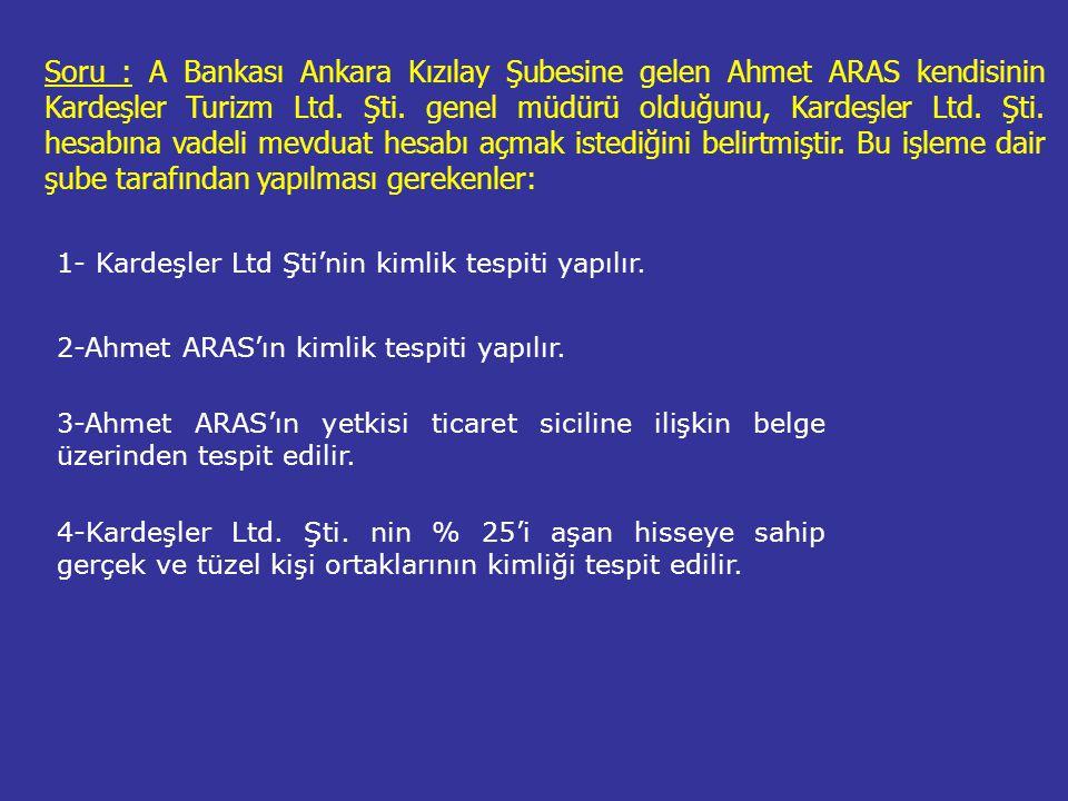 Soru : A Bankası Ankara Kızılay Şubesine gelen Ahmet ARAS kendisinin Kardeşler Turizm Ltd. Şti. genel müdürü olduğunu, Kardeşler Ltd. Şti. hesabına vadeli mevduat hesabı açmak istediğini belirtmiştir. Bu işleme dair şube tarafından yapılması gerekenler: