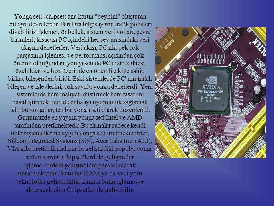 Yonga seti (chipset) ana kartın beynini oluşturan entegre devrelerdir.