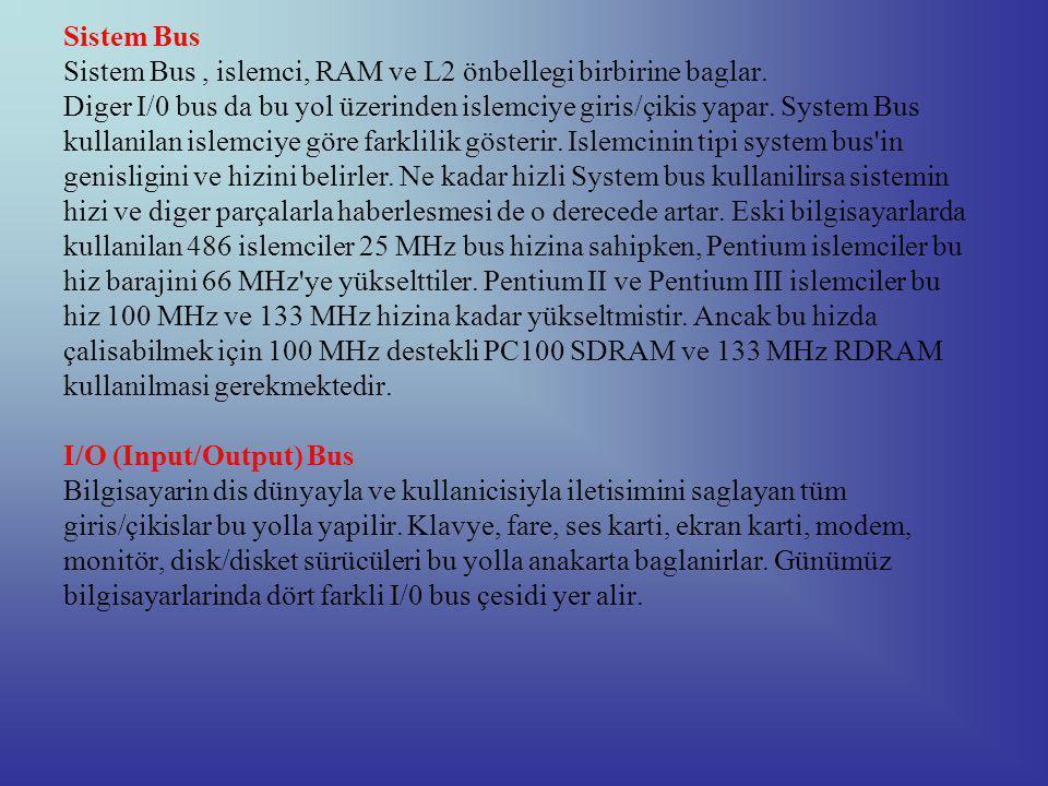 Sistem Bus Sistem Bus , islemci, RAM ve L2 önbellegi birbirine baglar