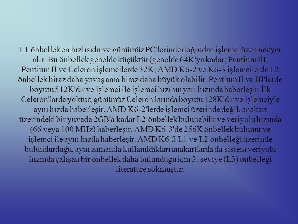 L1 önbellek en hızlısıdır ve günümüz PC lerinde doğrudan işlemci üzerindeyer alır.
