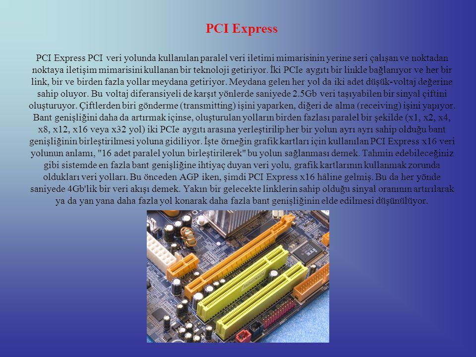 PCI Express PCI Express PCI veri yolunda kullanılan paralel veri iletimi mimarisinin yerine seri çalışan ve noktadan noktaya iletişim mimarisini kullanan bir teknoloji getiriyor.