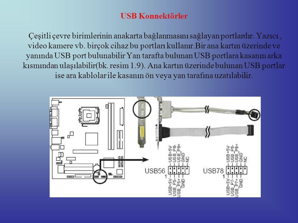 USB Konnektörler Çeşitli çevre birimlerinin anakarta bağlanmasını sağlayan portlardır.
