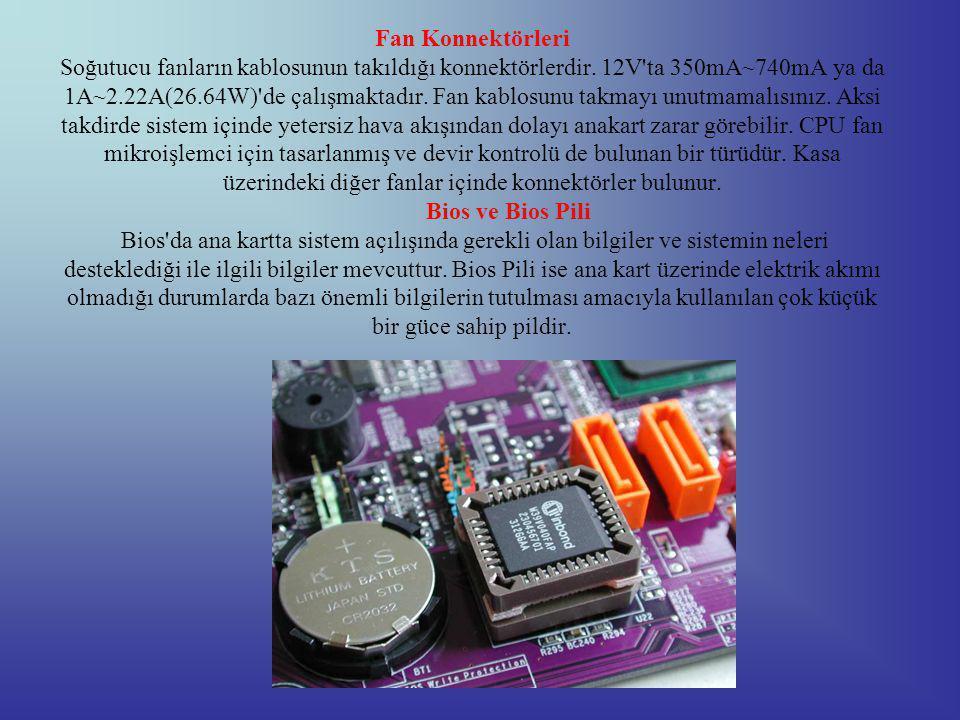 Fan Konnektörleri Soğutucu fanların kablosunun takıldığı konnektörlerdir.