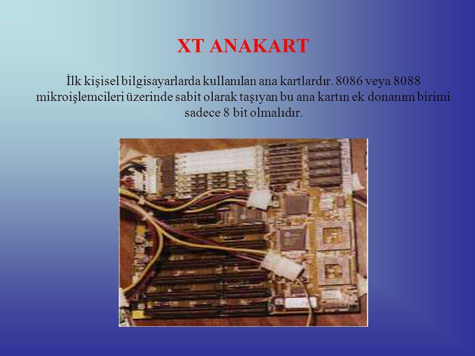 XT ANAKART İlk kişisel bilgisayarlarda kullanılan ana kartlardır