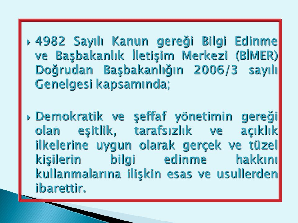 4982 Sayılı Kanun gereği Bilgi Edinme ve Başbakanlık İletişim Merkezi (BİMER) Doğrudan Başbakanlığın 2006/3 sayılı Genelgesi kapsamında;