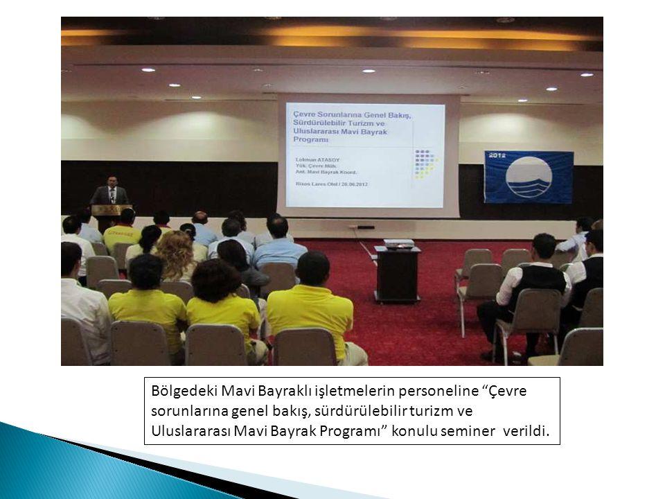 Bölgedeki Mavi Bayraklı işletmelerin personeline Çevre sorunlarına genel bakış, sürdürülebilir turizm ve Uluslararası Mavi Bayrak Programı konulu seminer verildi.