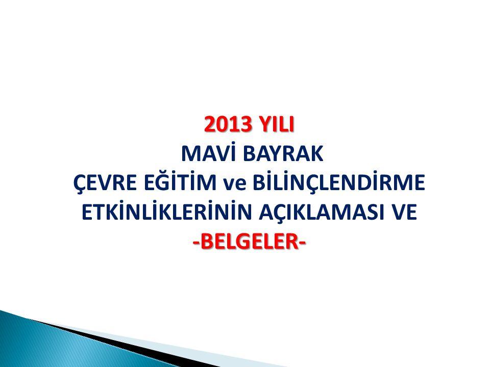 2013 YILI MAVİ BAYRAK ÇEVRE EĞİTİM ve BİLİNÇLENDİRME ETKİNLİKLERİNİN AÇIKLAMASI VE