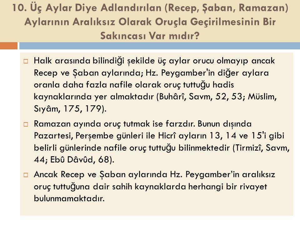 10. Üç Aylar Diye Adlandırılan (Recep, Şaban, Ramazan) Aylarının Aralıksız Olarak Oruçla Geçirilmesinin Bir Sakıncası Var mıdır