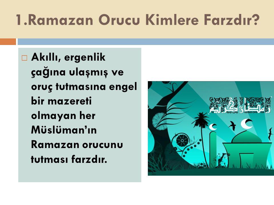 1.Ramazan Orucu Kimlere Farzdır