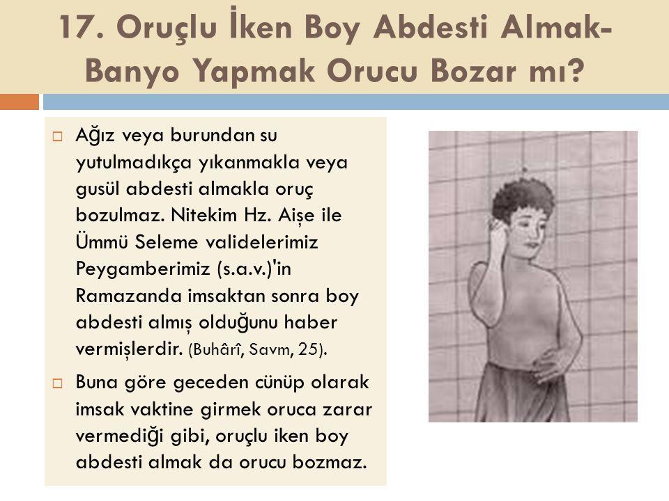 17. Oruçlu İken Boy Abdesti Almak- Banyo Yapmak Orucu Bozar mı