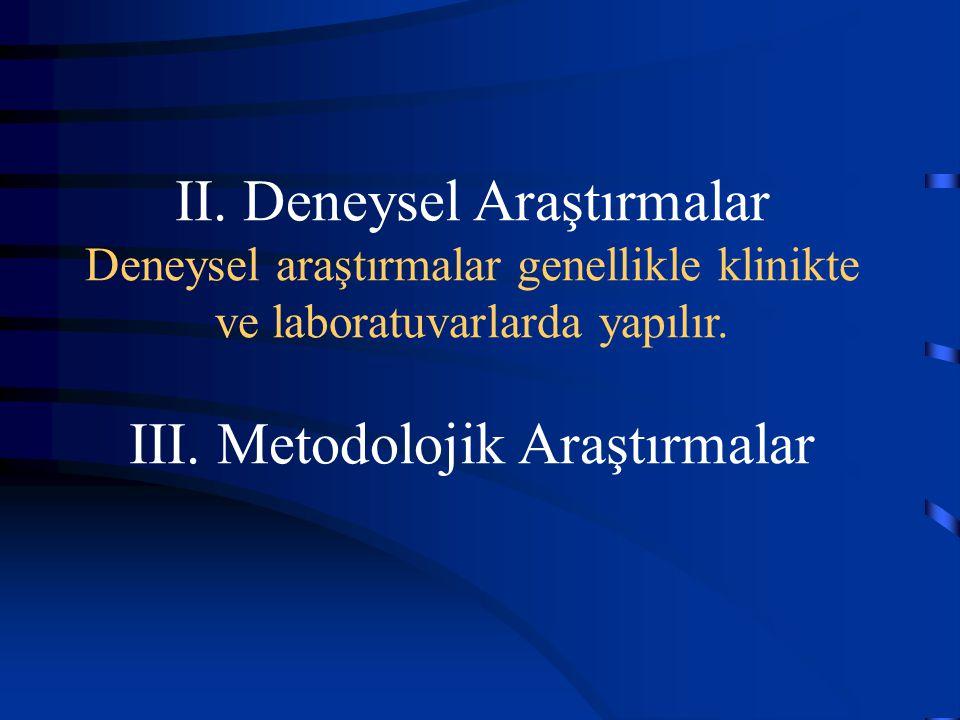 II. Deneysel Araştırmalar Deneysel araştırmalar genellikle klinikte ve laboratuvarlarda yapılır.