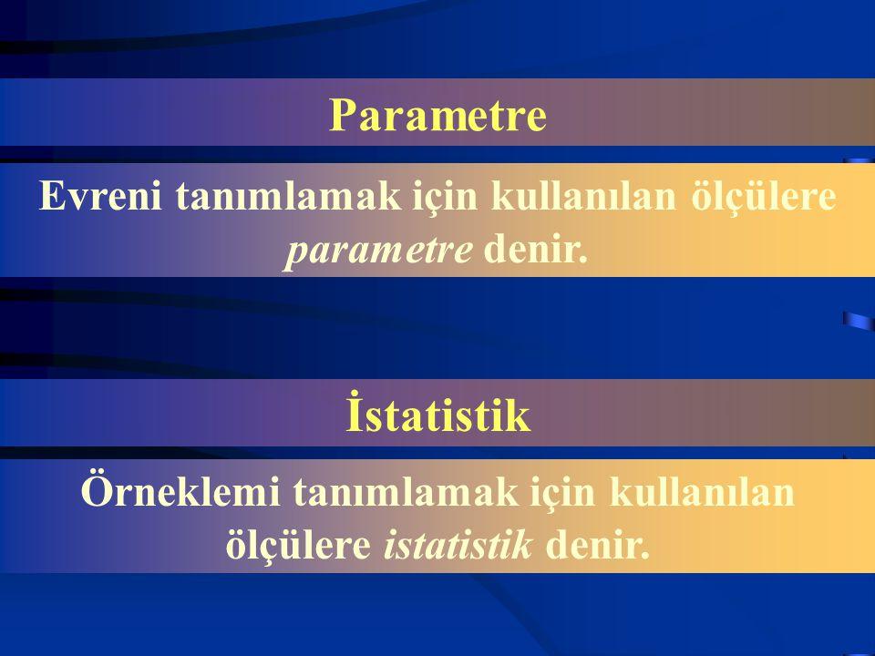 Parametre Evreni tanımlamak için kullanılan ölçülere parametre denir.