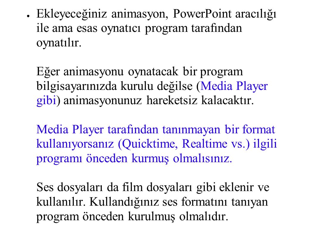Ekleyeceğiniz animasyon, PowerPoint aracılığı ile ama esas oynatıcı program tarafından oynatılır.