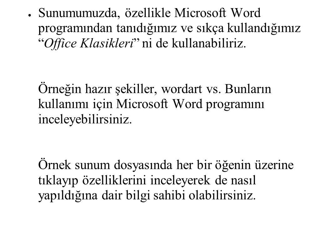Sunumumuzda, özellikle Microsoft Word programından tanıdığımız ve sıkça kullandığımız Office Klasikleri ni de kullanabiliriz.