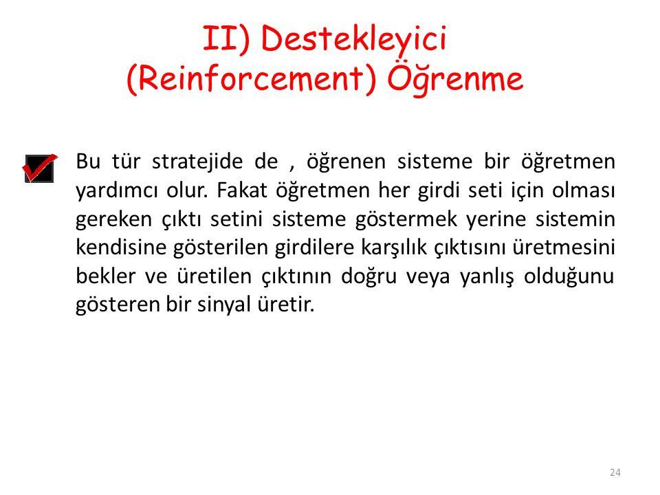 II) Destekleyici (Reinforcement) Öğrenme