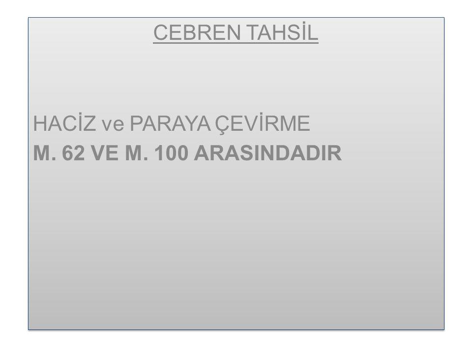 CEBREN TAHSİL HACİZ ve PARAYA ÇEVİRME M. 62 VE M. 100 ARASINDADIR