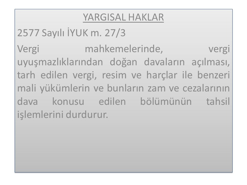 YARGISAL HAKLAR 2577 Sayılı İYUK m. 27/3.