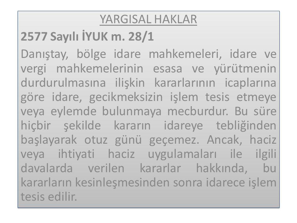 YARGISAL HAKLAR 2577 Sayılı İYUK m. 28/1.