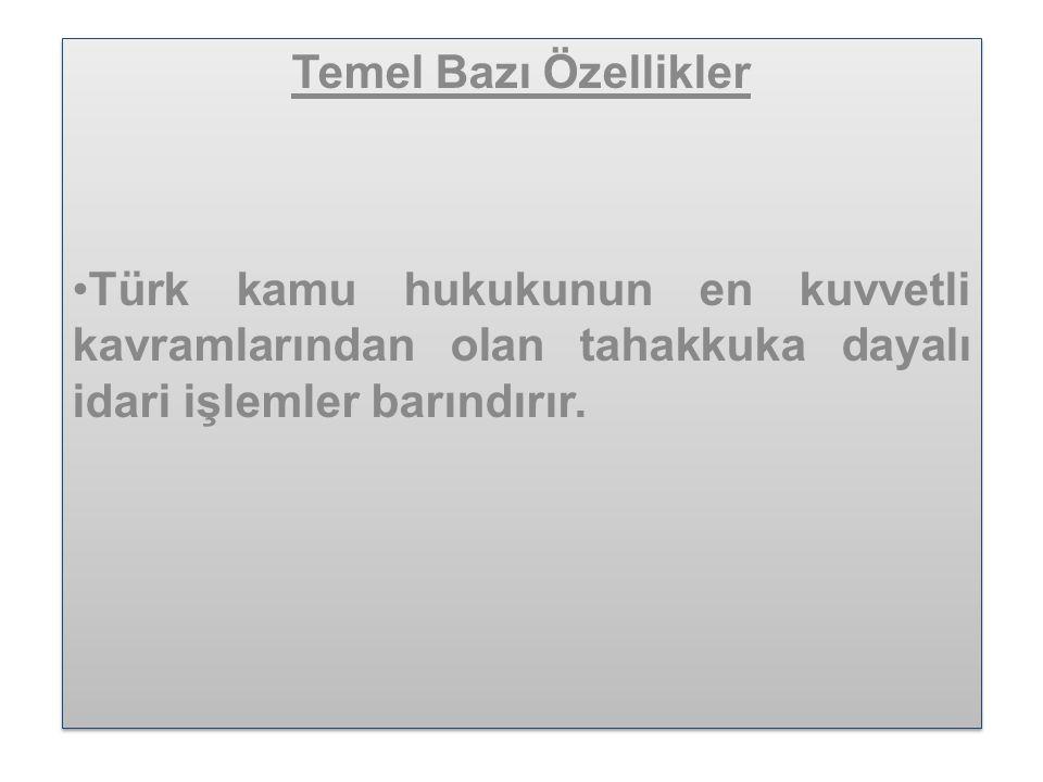 Temel Bazı Özellikler Türk kamu hukukunun en kuvvetli kavramlarından olan tahakkuka dayalı idari işlemler barındırır.
