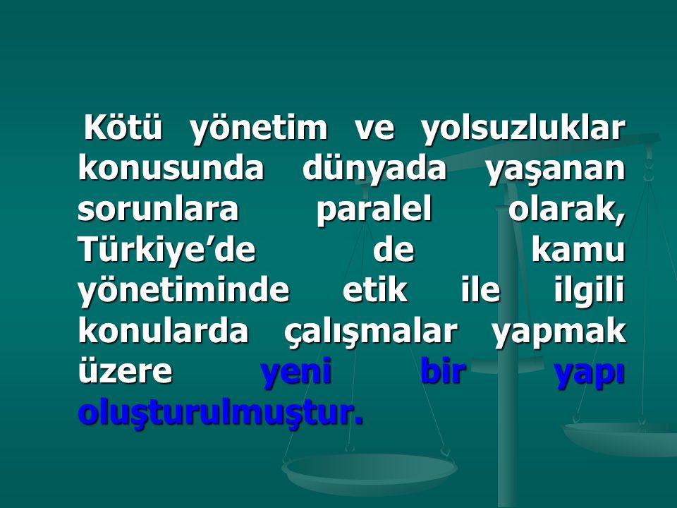 Kötü yönetim ve yolsuzluklar konusunda dünyada yaşanan sorunlara paralel olarak, Türkiye'de de kamu yönetiminde etik ile ilgili konularda çalışmalar yapmak üzere yeni bir yapı oluşturulmuştur.