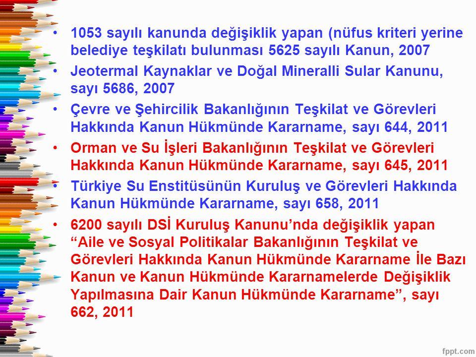 1053 sayılı kanunda değişiklik yapan (nüfus kriteri yerine belediye teşkilatı bulunması 5625 sayılı Kanun, 2007