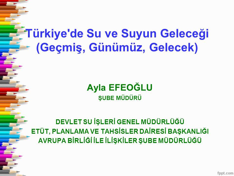 Türkiye de Su ve Suyun Geleceği (Geçmiş, Günümüz, Gelecek)