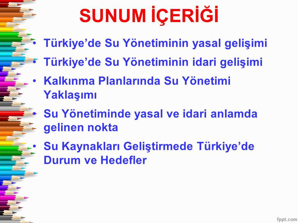 SUNUM İÇERİĞİ Türkiye'de Su Yönetiminin yasal gelişimi