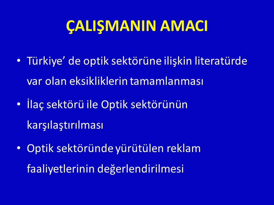 ÇALIŞMANIN AMACI Türkiye' de optik sektörüne ilişkin literatürde var olan eksikliklerin tamamlanması.