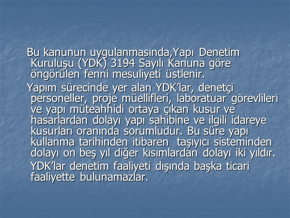 Bu kanunun uygulanmasında,Yapı Denetim Kuruluşu (YDK) 3194 Sayılı Kanuna göre öngörülen fenni mesuliyeti üstlenir.