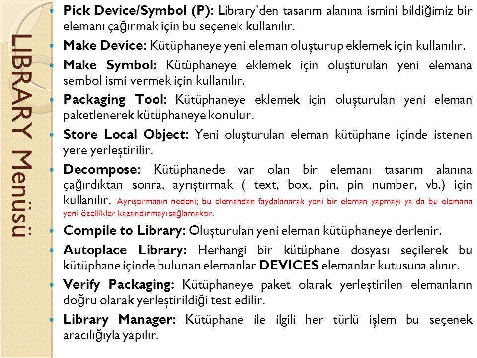 Pick Device/Symbol (P): Library'den tasarım alanına ismini bildiğimiz bir elemanı çağırmak için bu seçenek kullanılır.