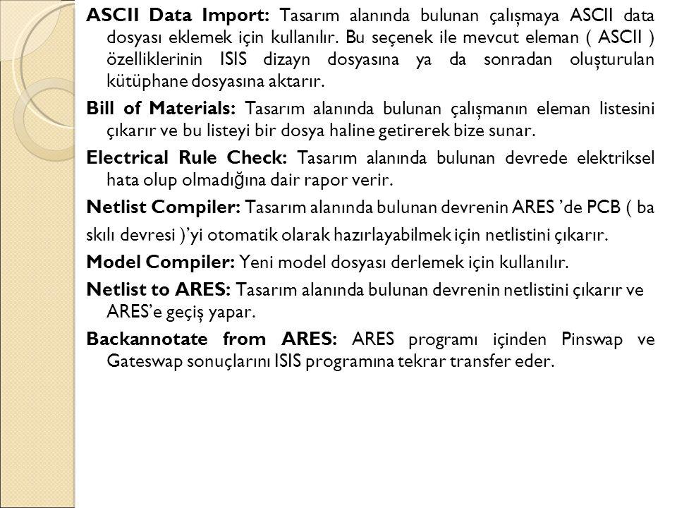 ASCII Data Import: Tasarım alanında bulunan çalışmaya ASCII data dosyası eklemek için kullanılır.