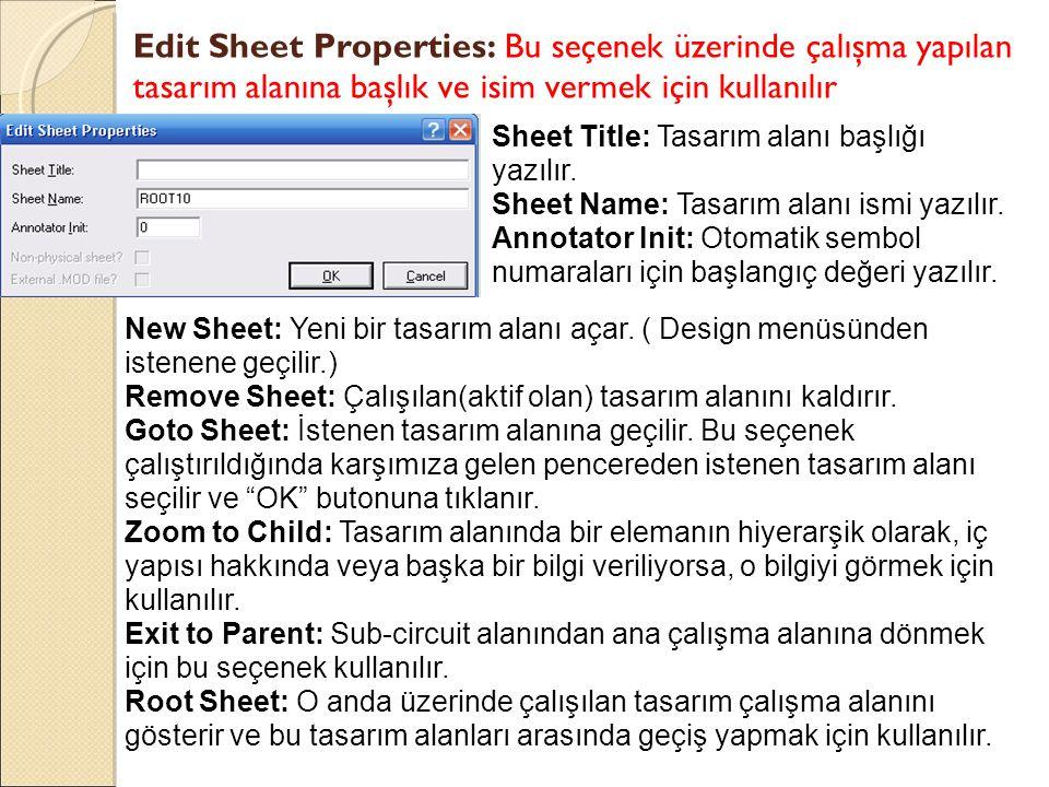 Edit Sheet Properties: Bu seçenek üzerinde çalışma yapılan tasarım alanına başlık ve isim vermek için kullanılır