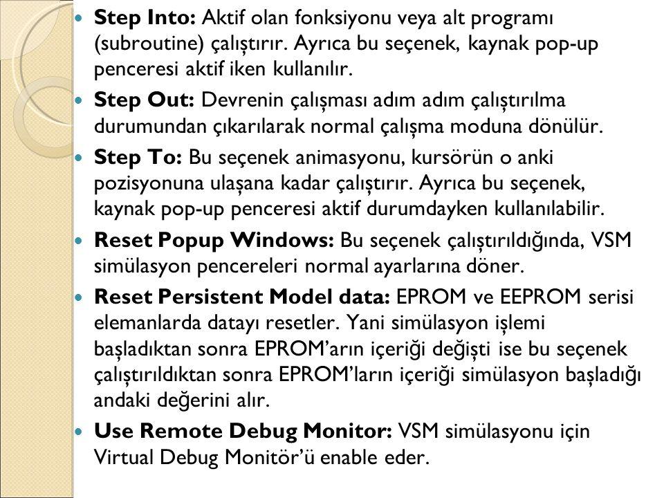 Step Into: Aktif olan fonksiyonu veya alt programı (subroutine) çalıştırır. Ayrıca bu seçenek, kaynak pop-up penceresi aktif iken kullanılır.