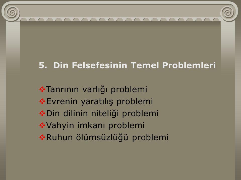 5. Din Felsefesinin Temel Problemleri. Tanrının varlığı problemi. Evrenin yaratılış problemi. Din dilinin niteliği problemi.