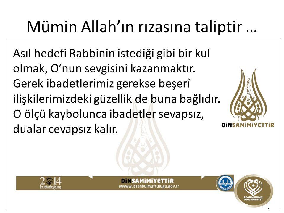 Mümin Allah'ın rızasına taliptir …