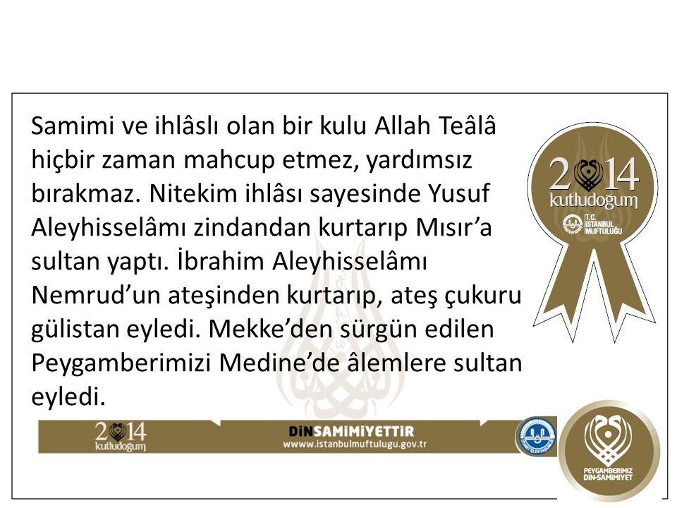 Samimi ve ihlâslı olan bir kulu Allah Teâlâ hiçbir zaman mahcup etmez, yardımsız bırakmaz.