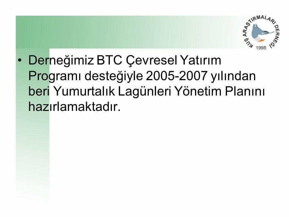 Derneğimiz BTC Çevresel Yatırım Programı desteğiyle 2005-2007 yılından beri Yumurtalık Lagünleri Yönetim Planını hazırlamaktadır.