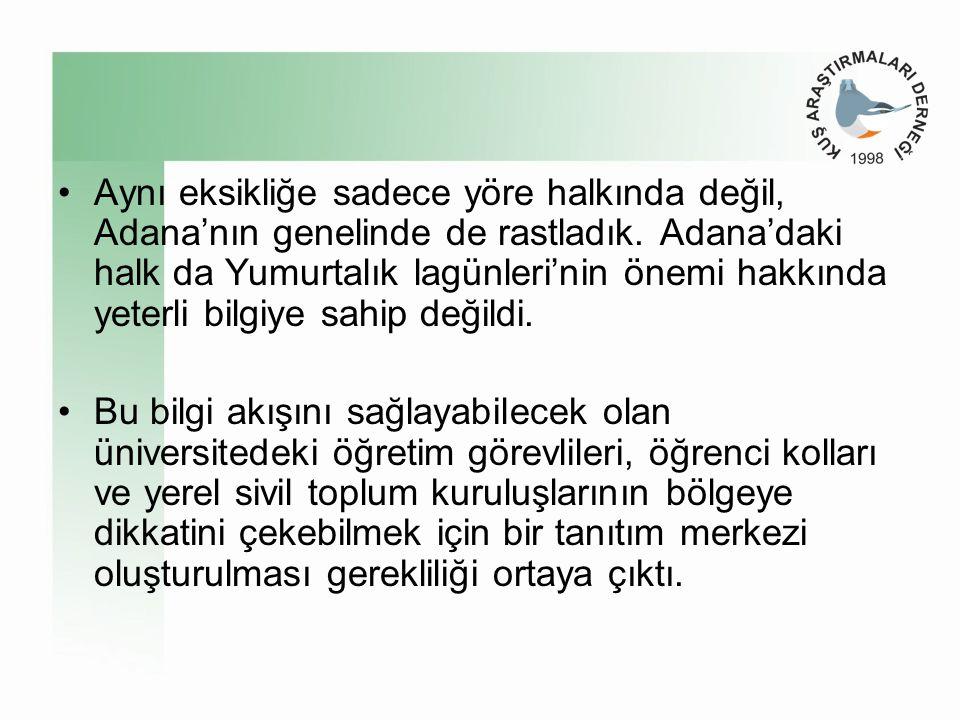 Aynı eksikliğe sadece yöre halkında değil, Adana'nın genelinde de rastladık. Adana'daki halk da Yumurtalık lagünleri'nin önemi hakkında yeterli bilgiye sahip değildi.