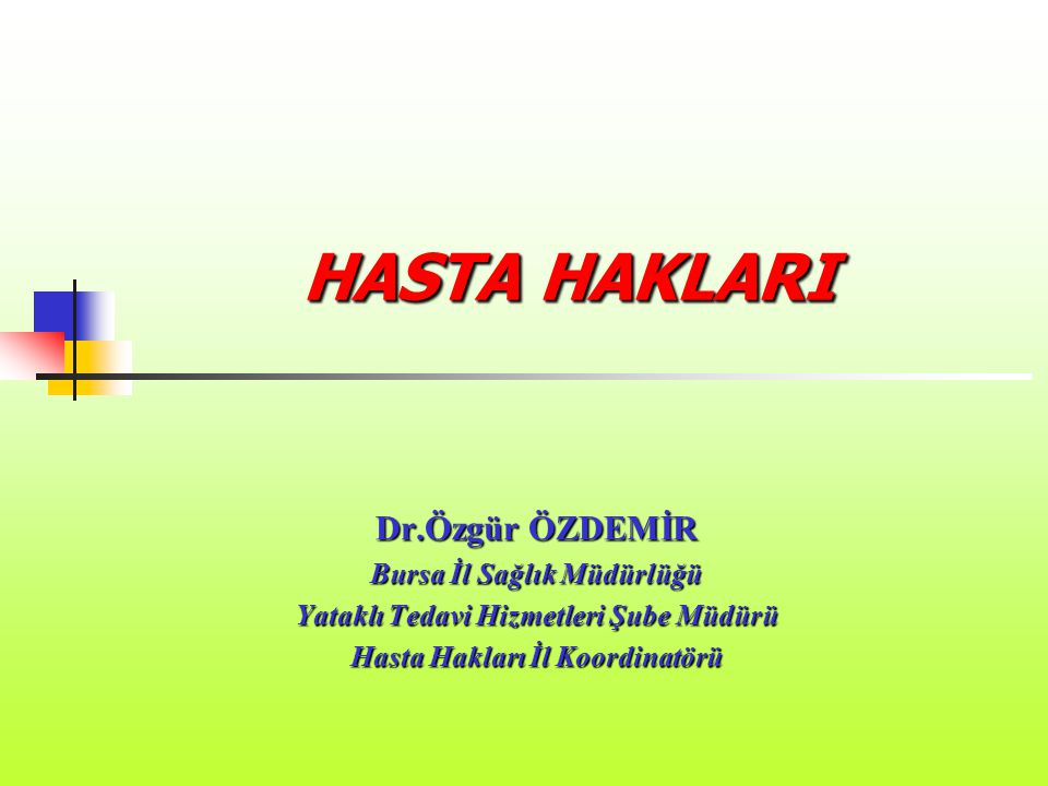 HASTA HAKLARI Dr.Özgür ÖZDEMİR Bursa İl Sağlık Müdürlüğü