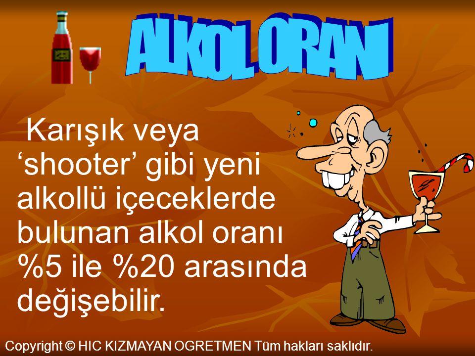 ALKOL ORANI Karışık veya 'shooter' gibi yeni alkollü içeceklerde bulunan alkol oranı %5 ile %20 arasında değişebilir.