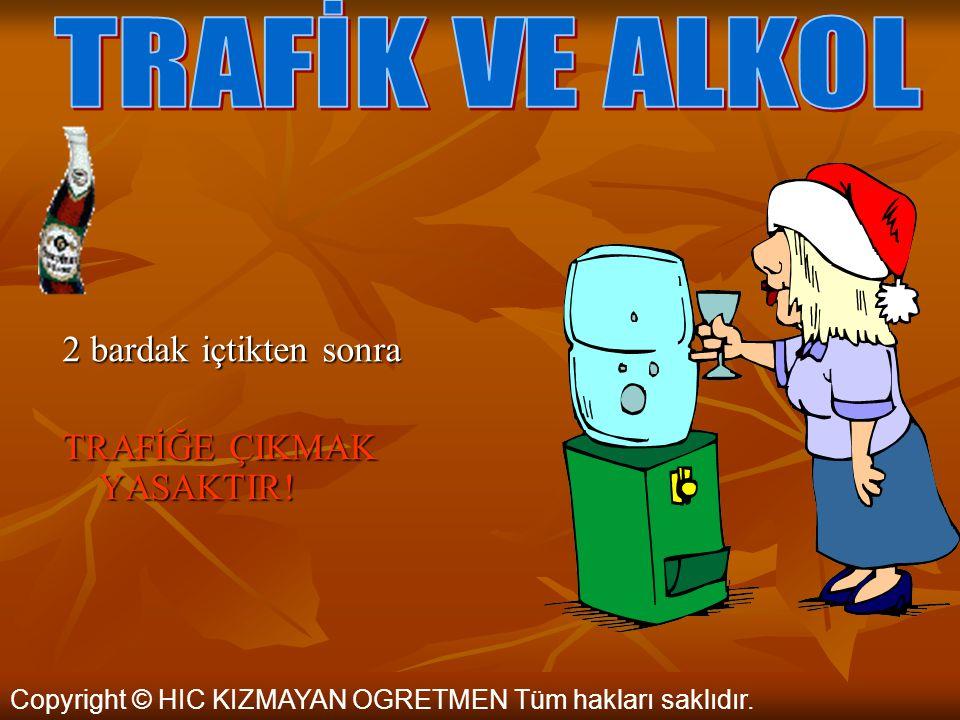 TRAFİK VE ALKOL 2 bardak içtikten sonra TRAFİĞE ÇIKMAK YASAKTIR!