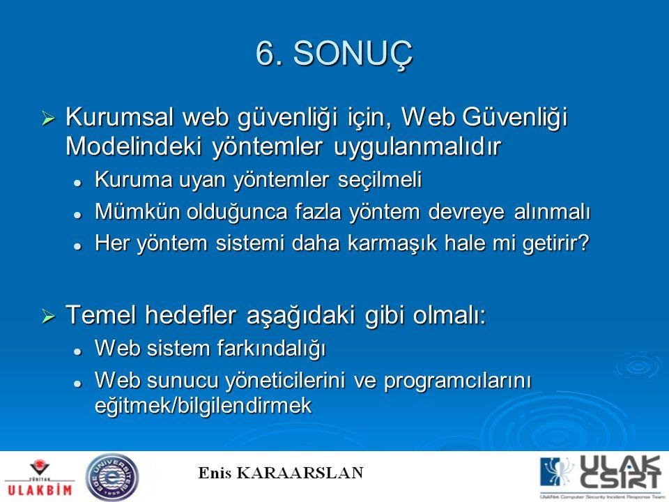 6. SONUÇ Kurumsal web güvenliği için, Web Güvenliği Modelindeki yöntemler uygulanmalıdır. Kuruma uyan yöntemler seçilmeli.