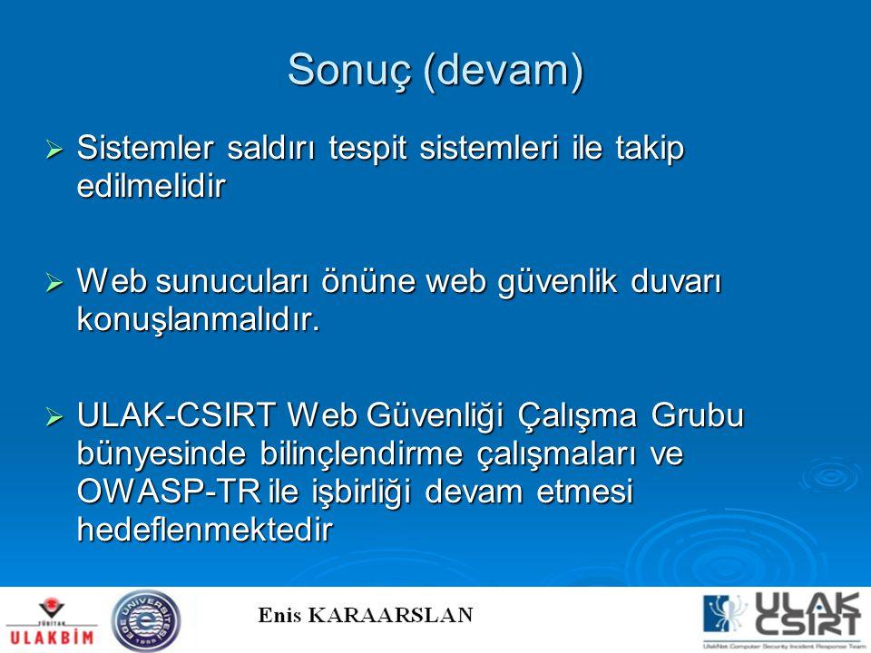 Sonuç (devam) Sistemler saldırı tespit sistemleri ile takip edilmelidir. Web sunucuları önüne web güvenlik duvarı konuşlanmalıdır.