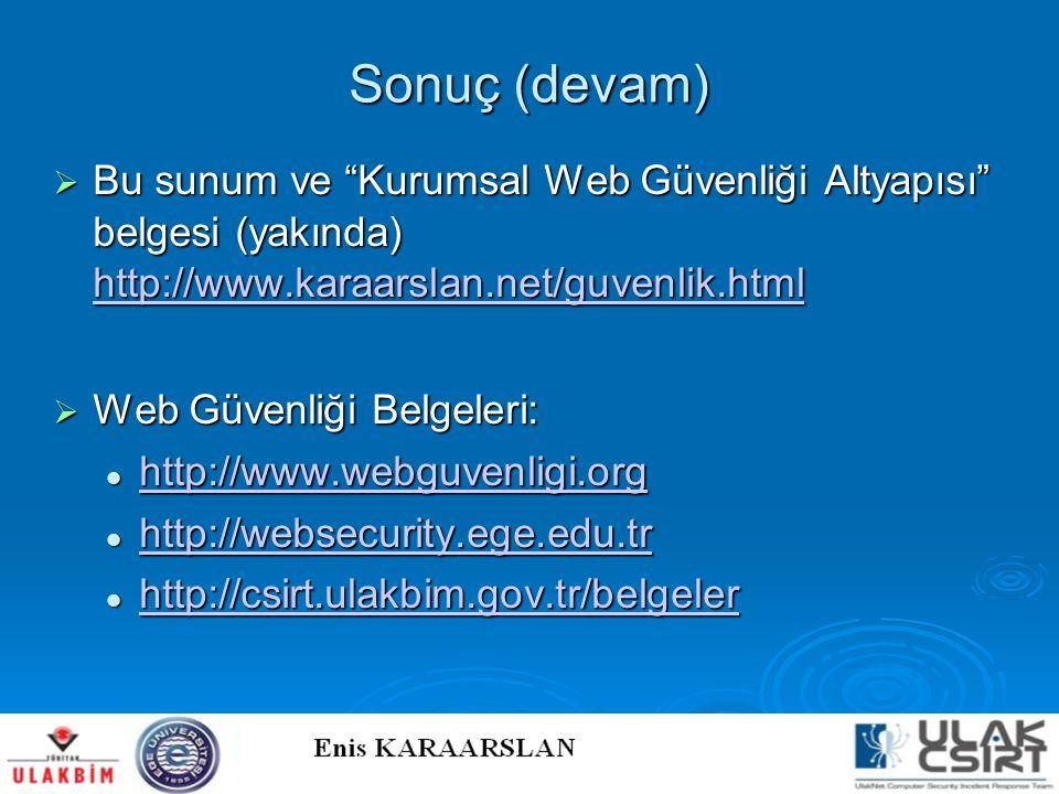 Sonuç (devam) Bu sunum ve Kurumsal Web Güvenliği Altyapısı belgesi (yakında) http://www.karaarslan.net/guvenlik.html.