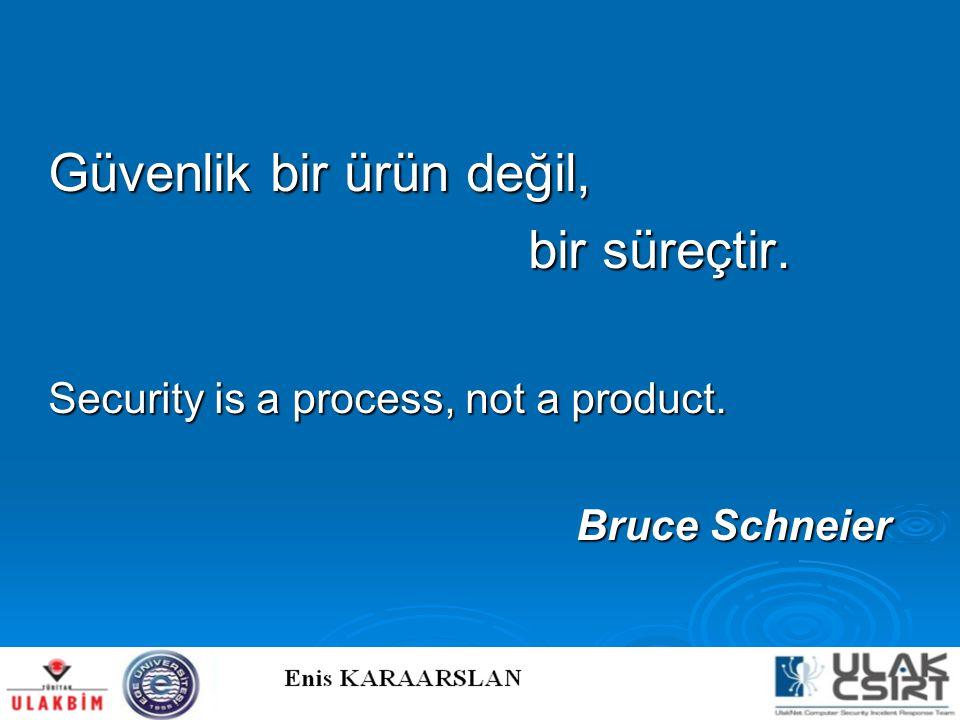 Güvenlik bir ürün değil, bir süreçtir.