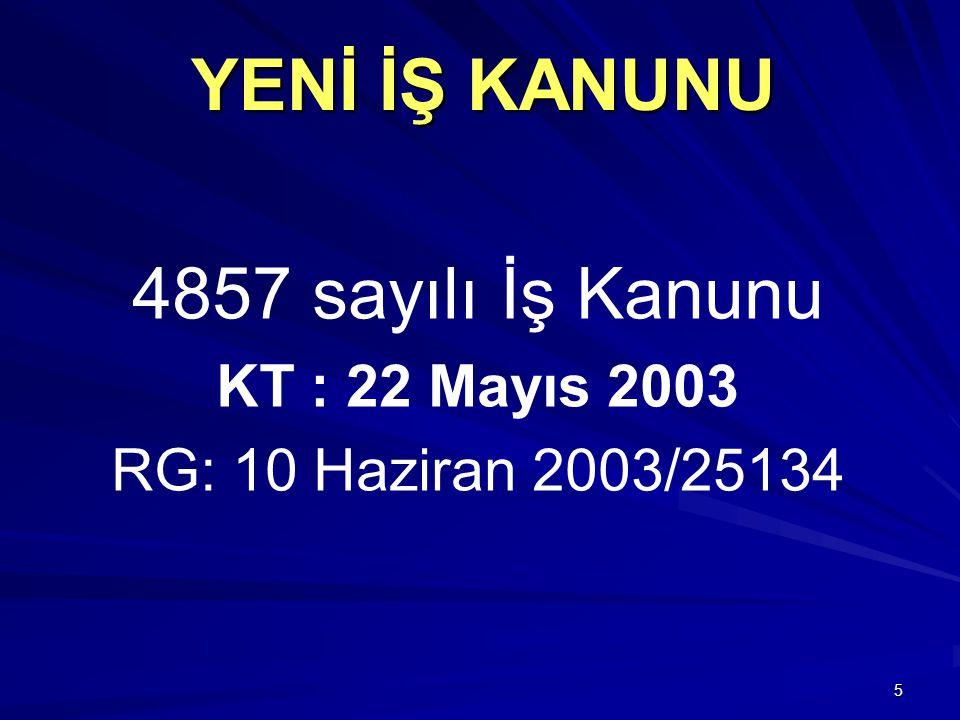 YENİ İŞ KANUNU 4857 sayılı İş Kanunu KT : 22 Mayıs 2003