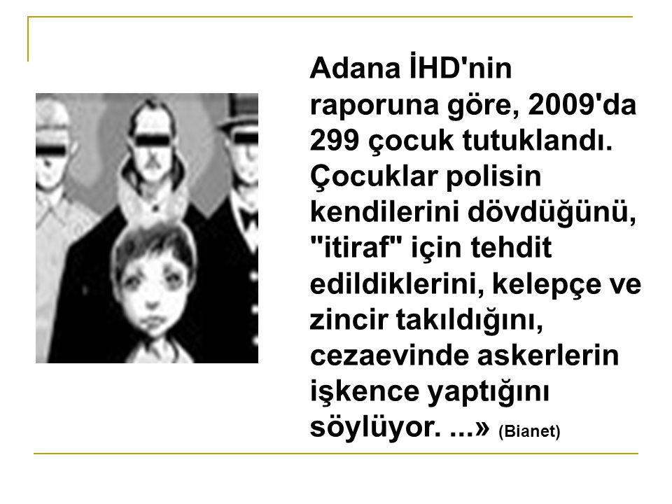 Adana İHD nin raporuna göre, 2009 da 299 çocuk tutuklandı