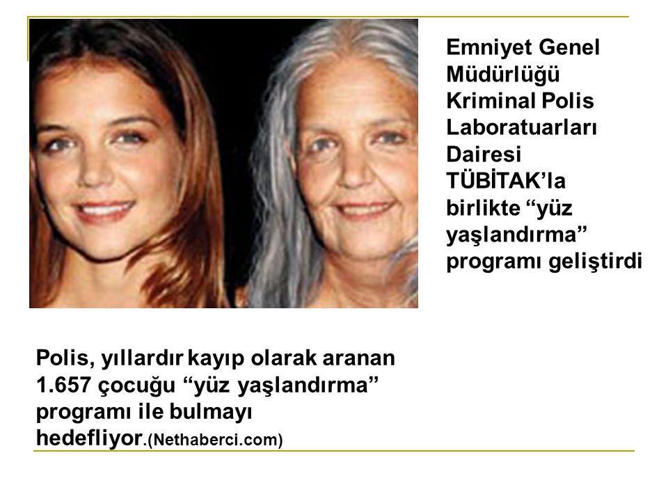 Emniyet Genel Müdürlüğü Kriminal Polis Laboratuarları Dairesi TÜBİTAK'la birlikte yüz yaşlandırma programı geliştirdi