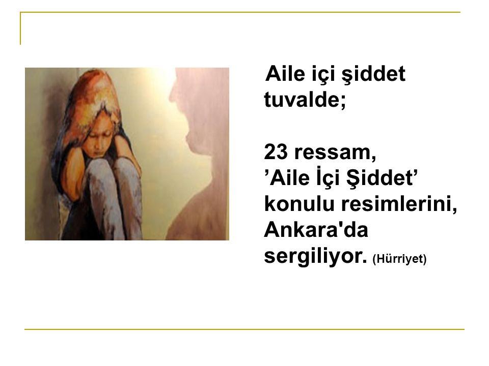 'Aile İçi Şiddet' konulu resimlerini, Ankara da sergiliyor. (Hürriyet)